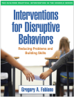 Interventions for Disruptive Behaviors: Reducing Problems and Building Skills (The Guilford Practical Intervention in the Schools Series                   ) Cover Image