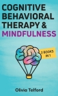 Cognitive Behavioral Therapy and Mindfulness: 2 Books in 1 Cover Image