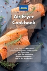 Air Fryer Cookbook: Quick, Easy and Affordable Recipes for beginners with Cuisinart Air Fryer Oven. Fry, Grill and Roast Most Wanted Famil Cover Image