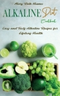 Alkaline Diet Cookbook: Easy and Tasty Alkaline Recipes for Lifelong Health Cover Image