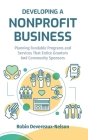 Developing A Nonprofit Business: Planning Fundable Programs and Services That Entice Grantors and Community Sponsors Cover Image