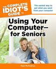 The Complete Idiot's Guide to Using Your Computer - for Seniors Cover Image