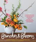 Branches & Blooms: A Step-By-Step Guide to Creating Magical Centerpieces, Wreaths, Garlands, and Other Unexpected Arrangements Cover Image