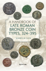 A Handbook of Late Roman Bronze Coin Types, 324-395 Cover Image