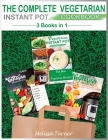 The Complete Vegetarian Instant Pot Cookbook - 3 Cookbooks in 1: All you Need to Cook the Best Vegetarian Recipes with the Pressure Cooker Cover Image