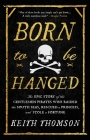 Born to Be Hanged: The Epic Story of the Gentlemen Pirates Who Raided the South Seas, Rescued a Princess, and Stole a Fortune Cover Image