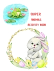 Super Animals Activity Book: for Kids, Coloring, Mazes, Dot to Dot, Color by Number: Over 72 Fun Activities Cover Image