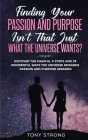 Finding Your Passion and Purpose - Isn't That Just What the Universe Wants?: Discover the Magical 9 Steps and 39 Wonderful Ways the Universe Rewards P Cover Image