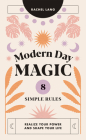 Modern Day Magic: 8 Simple Rules to Realize your Power and Shape Your Life Cover Image
