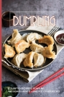 Dumpling: Scrumptious Chinese Dumpling And How To Make It Using Pot Sticker Recipes: Chinese Dumpling Steamer Cover Image