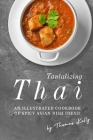 Tantalizing Thai: An Illustrated Cookbook of Spicy Asian Dish Ideas! Cover Image