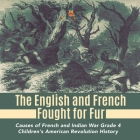 The English and French Fought for Fur - Causes of French and Indian War Grade 4 - Children's American Revolution History Cover Image