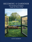 Becoming a Gardener: What Reading and Digging Taught Me About Living Cover Image