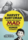 Harvey Kurtzman: The Man Who Created Mad and Revolutionized Humor in America Cover Image
