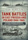 Tank Battles in East Prussia and Poland 1944-1945: Vilkavishkis, Gumbinnen/Nemmersdorf, Elbing, Wormditt/Frauenburg, Kielce/Lisow Cover Image