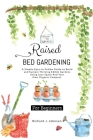 Raised Bed Gardening for Beginners: The Ultimate Guide To Build, And Sustain Thriving Edible Gardens Using Less Space And Your Own Organic Compost. Cover Image