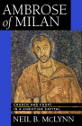 Ambrose of Milan: Church and Court in a Christian Capital (Transformation of the Classical Heritage #22) Cover Image