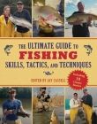 The Ultimate Guide to Fishing Skills, Tactics, and Techniques: A Comprehensive Guide to Catching Bass, Trout, Salmon, Walleyes, Panfish, Saltwater Gamefish, and Much More (Ultimate Guides) Cover Image