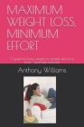 Maximum Weight Loss, Minimum Effort: A guide to losing weight for people who love food - and hate exercise! Cover Image