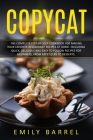 Copycat: The Complete Step-By-Step Cookbook for Making Your Favorite Restaurant Recipes at Home. Including Quick, Delicious and Cover Image