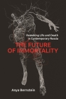 The Future of Immortality: Remaking Life and Death in Contemporary Russia Cover Image