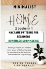 Minimalist Home: Restor your spirit and find the inner peace while learning step by step Macrame for beginners and Homemade soap making Cover Image