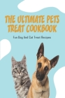 The Ultimate Pets Treat Cookbook_ Fun Dog And Cat Treat Recipes: Cat Treat Recipe Book Cover Image