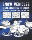 Snow Vehicles Coloring Book: Snowmobiles, Snowplows, Snow Cars And More Cover Image