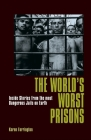 The World's Worst Prisons: Inside Stories from the Most Dangerous Jails on Earth Cover Image