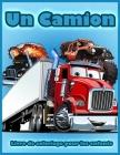 Un Camion: Livre de Coloriage Avec Camions de Pompiers, Tracteur, Brues Mobiles, Bulldozers, Camions Monstres, etc., Livre de Col Cover Image
