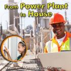 From Power Plant to House (Little World Communities and Commerce) Cover Image