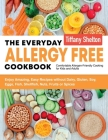 The Everyday Allergy Free Cookbook: Enjoy Amazing, Easy Recipes without Dairy, Gluten, Soy, Eggs, Fish, Shellfish, Nuts, Fruits or Spices. Comfortable Cover Image