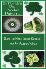 St. Patrick's Day Crochet Patterns: Guide to Make Lucky Crochet for St. Patrick's Day: St. Patrick's Day Craft Book Cover Image