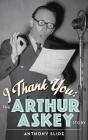 I Thank You: The Arthur Askey Story (hardback) Cover Image