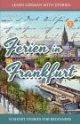 Learn German with Stories: Ferien in Frankfurt - 10 Short Stories for Beginners Cover Image