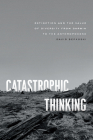 Catastrophic Thinking: Extinction and the Value of Diversity from Darwin to the Anthropocene (science.culture) Cover Image