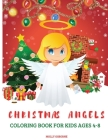 Christmas Angels Coloring Book for Kids 4-8: Amazing Angels Illustrations Christmas Coloring Pages for Kids, Boys and Girls Christmas Gift For Toddler Cover Image