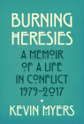 Burning Heresies : A Memoir of a Life in Conflict, 1979-2020 Cover Image
