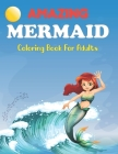 Amazing Mermaid Coloring Book for Adults: Beautiful Mermaids, Underwater Coloring Books for Adults Relaxation Mermaid Coloring Book For Kids. Cover Image