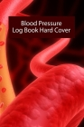 Blood Pressure Log Book Hard Cover: Blood Pressure Log Book Hard Cover, Blood Pressure Daily Log Book. 120 Story Paper Pages. 6 in x 9 in Cover. Cover Image
