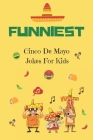 Funniest Cinco De Mayo Jokes For Kids: A Collection Of Hilarious Cinco De Mayo Jokes For Kids Cover Image