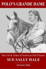 Polo's Grande Dame: The Life & Times of American Polo Pioneer Sue Sally Hale (Black/White) Cover Image