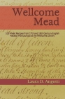 Wellcome Mead: 105 Mead Recipes from 17th and 18th Century English Receipt Books at the Wellcome Library Cover Image