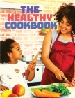 The Healthy Cookbook: Simple and Delicious Recipes to Enjoy Cooking: Simple and Delicious Recipes to Enjoy Cooking Cover Image