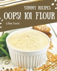 Oops! 101 Yummy Flour Recipes: Let's Get Started with The Best Yummy Flour Cookbook! Cover Image