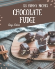 123 Yummy Chocolate Fudge Recipes: A Yummy Chocolate Fudge Cookbook to Fall In Love With Cover Image