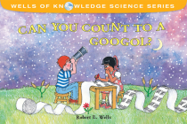 Can You Count to a Googol? (Wells of Knowledge Science Series) Cover Image