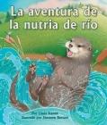 La Aventura de la Nutria de Río: (river Otter's Adventure in Spanish) Cover Image
