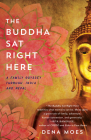 The Buddha Sat Right Here: A Family Odyssey Through India and Nepal Cover Image