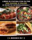 [ 4 Books in 1 ] - Libro Di Cucina Con Oltre 500 Pagine a Colori Di Ricette Internazionali ! Ricettario Scritto in Italiano: A Complete Cookbook With Cover Image